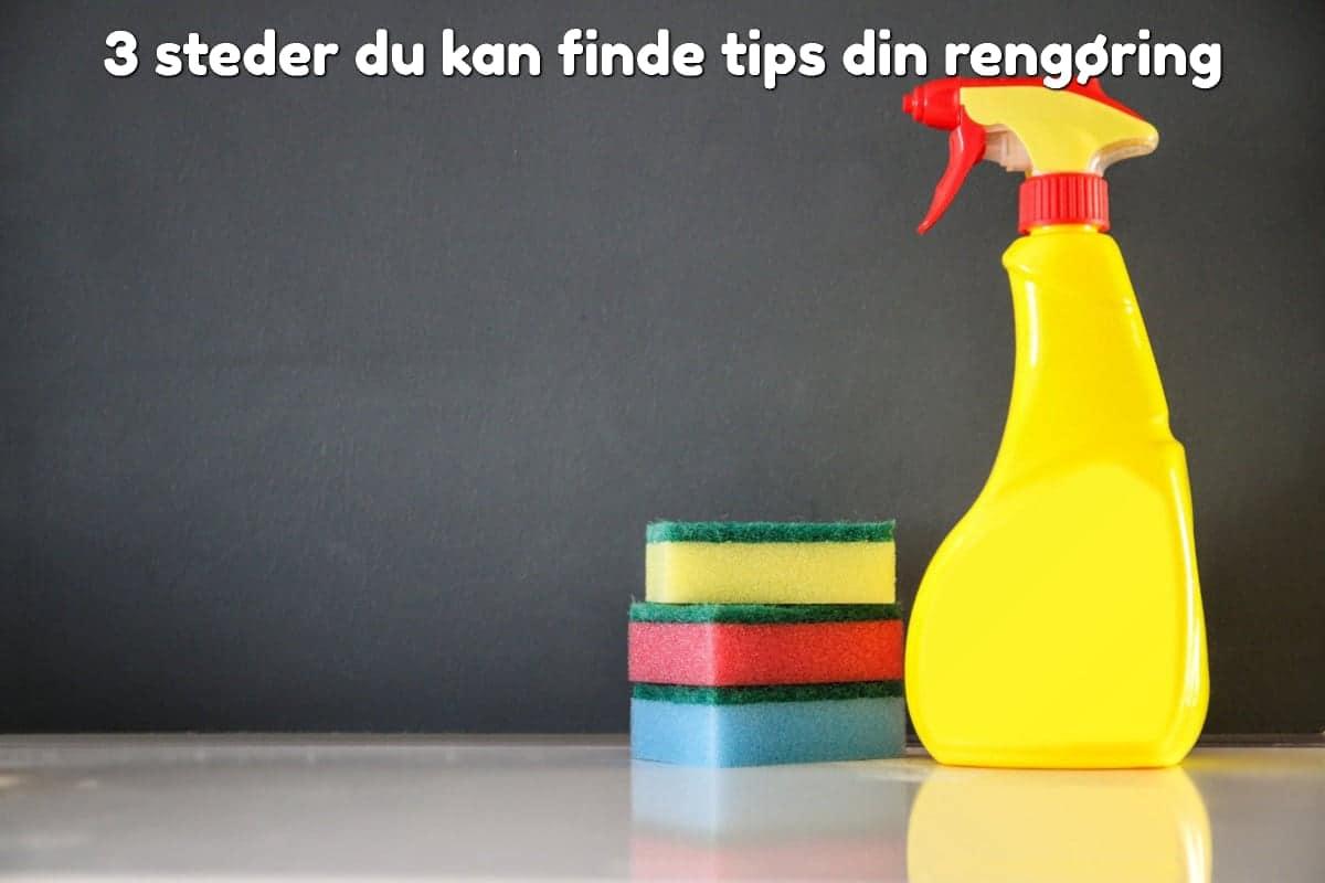 3 steder du kan finde tips din rengøring